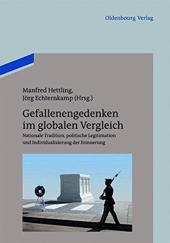 Gefallenengedenken im globalen Vergleich: Nationale Tradition, politische Legitimation und Individualisierung der Erinnerung