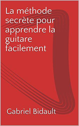 Couverture du livre La méthode secrète pour apprendre la guitare facilement
