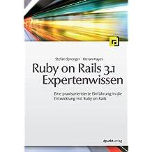 Ruby on Rails 3.1 Expertenwissen: Eine praxisorientierte Einführung in die Entwicklung mit Ruby on Rails