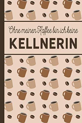 Kostüm Bin Tasche - Ohne meinen Kaffee bin ich keine Kellnerin: Geschenk für Kellner: blanko A5 Notizbuch liniert mit über 100 Seiten Geschenkidee - Kaffee-Softcover für Kellner und Kellnerinnen, die viel Kaffee brauchen
