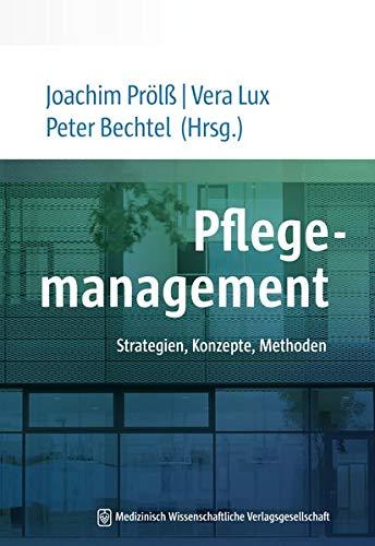 Pflegemanagement: Strategien, Konzepte, Methoden. Mit einem Geleitwort von Hedwig François-Kettner und Andreas Westerfellhaus
