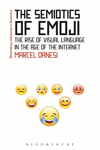 The Semiotics of Emoji: The Rise of Visual Language in the Age of the Internet (Bloomsbury Advances in Semiotics)