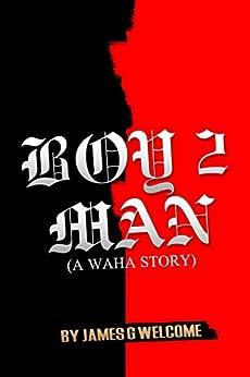 Boy 2 Man: A WAHA STORY (English Edition) par [Welcome, James]