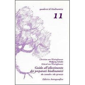Guida all'allestimento dei preparati biodinamici. Secondo le indicazioni di Rudolf Steiner e tenendo conto delle esperie