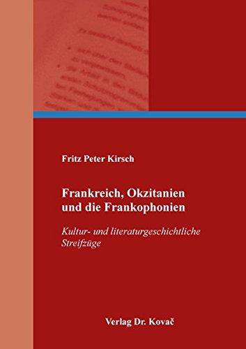 Frankreich, Okzitanien und die Frankophonien: Kultur- und literaturgeschichtliche Streifzüge (Studien zur Romanistik)