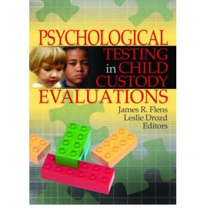 PSYCHOLOGICAL TESTING IN CHILD CUSTODY EVALUATIONS BY (Author)Flens, James R[Hardcover]Oct-2005