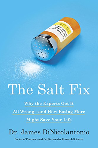 The Salt Fix: Why the Experts Got It All Wrong--and How Eating More Might Save Your Life (English Edition)
