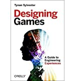 [(Designing Games: A Guide to Engineering Experiences )] [Author: Tynan Sylvester] [Mar-2013]