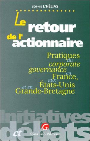 LE RETOUR DE L'ACTIONNAIRE. Pratiques du corporate governance en france, aux Etats-Unis et en Grande-Bretagne