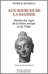 Aux sources de la sagesse. Paroles des sages de la Grèce antique et de l'Inde suivi de L'art gréco-bouddhique du Gandhâra