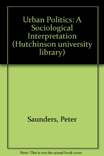Urban Politics: A Sociological Interpretation (Hutchinson university library)