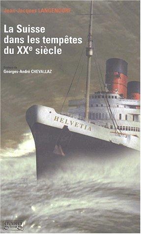 La Suisse dans les tempêtes du XXe siècle par Jean-Jacques Langendorf