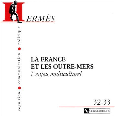 Hermès - Cognition, communication, politique, numéros 32-33 : La France et les Outre-mers. L'enjeu multiculturel par Collectif