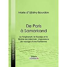 De Paris à Samarkand: Le Ferghanah, le Kouldja et la Sibérie occidentale : impressions de voyage d'une Parisienne (French Edition)