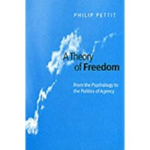 A Theory of Freedom: From the Psychology to the Politics of Agency: From Psychology to the Politics of Agency by Philip Pettit (2001-07-13)