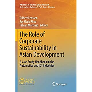 The Role of Corporate Sustainability in Asian Development: A Case Study Handbook in the Automotive and ICT Industries (Advances in Business Ethics Research, Band 7)