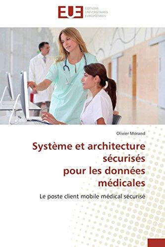 Système et architecture sécurisés  pour les données médicales: Le poste client mobile médical sécurisé (Omn.Univ.Europ.) par Olivier Morand