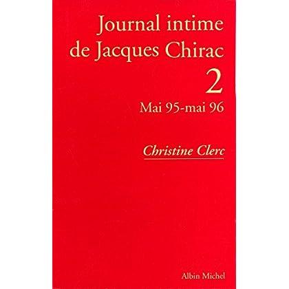 Journal intime de Jacques Chirac - tome 2 : Mai 1995 - mai 1996