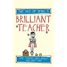 The Art of Being A Brilliant Teacher (Brilliant series)
