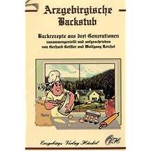 Arzgebirgische Backstub: Backrezepte aus drei Generationen. Backrezepte aus dem Erzgebirge