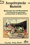 Arzgebirgische Backstub: Backrezepte aus drei Generationen - Backrezepte aus dem Erzgebirge -