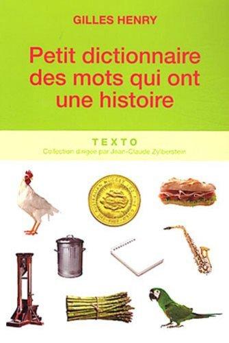 Petit dictionnaire des mots qui ont une histoire par Gilles Henry