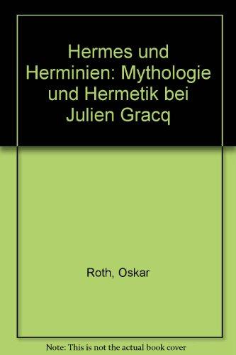 Hermes und Herminien: Mythologie und Hermetik bei Julien Gracq (Studia Romanica)