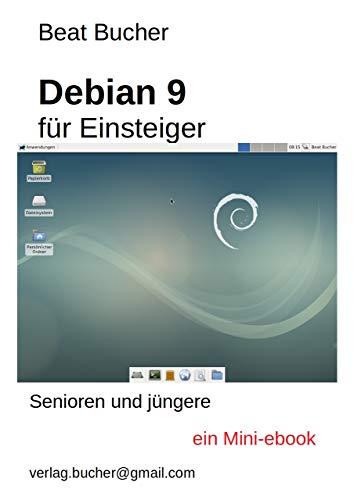 debian 9 für Einsteiger: ein Mini-ebook (für Senioren)