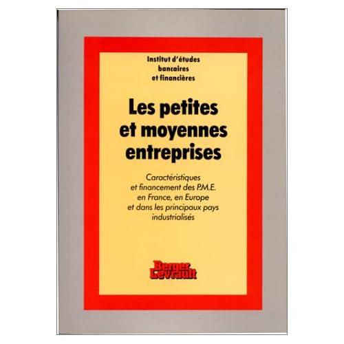 Les Petites et moyennes entreprises: Caractéristiques et financement des PME en France, en Europe et dans les autres pays industrialisés