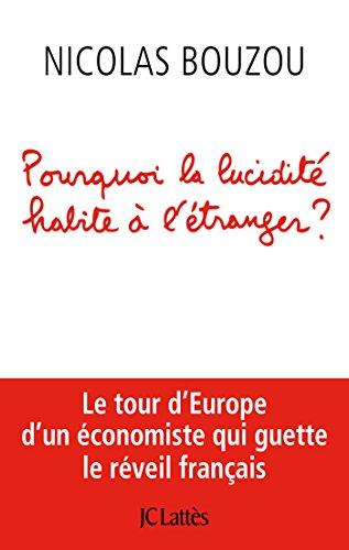 Pourquoi la lucidité habite à l'étranger ? : Le tour d'Europe d'un économiste qui guette le réveil français par Nicolas Bouzou