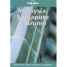 Lonely Planet Malaysia, Singapore & Brunei (Lonely Planet Malaysia, Singapore & Brunei, 7th ed)