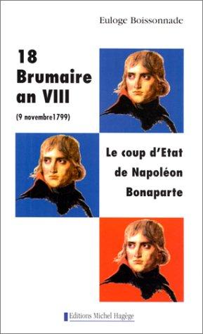 18 BRUMAIRE AN VIII (9 NOVEMBRE 1799). : Le coup d'Etat de Napoléon Bonaparte par Euloge Boissonnade