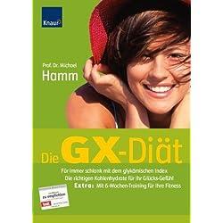 Die GX-Diät: Für immer schlank mit dem glykämischen Index Die richtigen Kohlenhydrate für Ihr Glücks-Gefühl Extra: Mit 6-Wochen-Training für Ihre Fitness