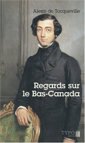 Regards sur le Bas-Canada par Alexis de Tocqueville