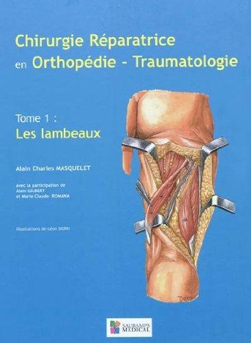 Chirurgie réparatrice en orthopédie-traumatologie : Tome 1, Les lambeaux