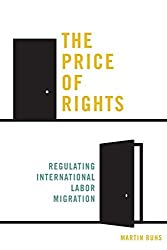 The Price of Rights: Regulating International Labor Migration by Martin Ruhs (2015-02-22)