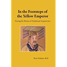 In the Footsteps of the Yellow Emperor: Tracing the History of Traditional Acupuncture by Eckman MD, Peter (2007) Paperback
