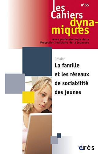 Les Cahiers dynamiques, N 55 : La famille et les rseaux de sociabilit des jeunes