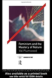 Feminism and the Mastery of Nature (Opening Out: Feminism for Today)