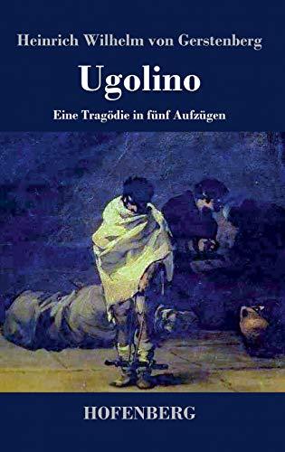 Ugolino: Eine Tragödie in fünf Aufzügen