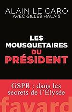 Les mousquetaires du Président - GSPR : dans les secrets de l'Élysée de Alain Le Caro