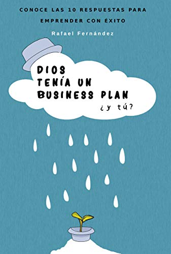 Dios tenía un Business Plan ¿y tú?: Conoce las 10 respuestas para emprender con éxito