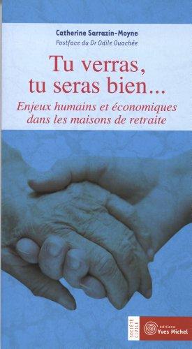 Tu verras, tu seras bien... : Enjeux humains et économiques dans les maisons de retraite par Catherine Sarrazin-Moyne