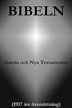 Bibeln, Gamla och Nya Testamentet (1917 års översättning) von [Skrift, Den Heliga, Ord, Guds]