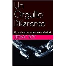 Un Orgullo Diferente (Un esclavo americano en Madrid nº 1) (Spanish Edition)