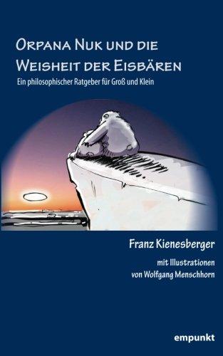 Preisvergleich Produktbild Orpana Nuk und die Weisheit der Eisbären:: Ein philosophischer Ratgeber für Groß und Klein