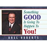 Something Good is Going to Happen to You! by Oral Roberts (1996-04-02)