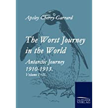 The Worst Journey in the World: Antartic Journey 1910-1913. Volume I+II.
