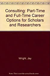 Consulting: Part-Time and Full-Time Career Options for Scholars and Researchers