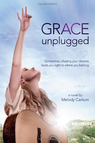 Grace Unplugged: A Novel by Melody Carlson (2013-09-01)